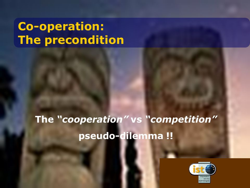 The cooperation vs competition pseudo-dilemma !! Co-operation: The precondition