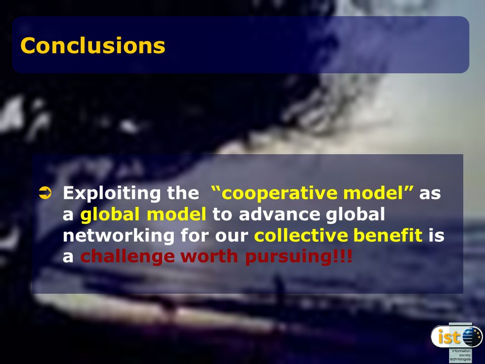 Conclusions Exploiting the cooperative model as a global model to advance global networking for our collective benefit is a challenge worth pursuing!!!