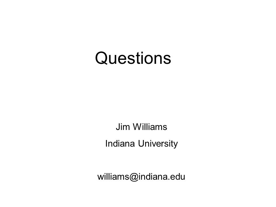 Questions Jim Williams Indiana University williams@indiana.edu