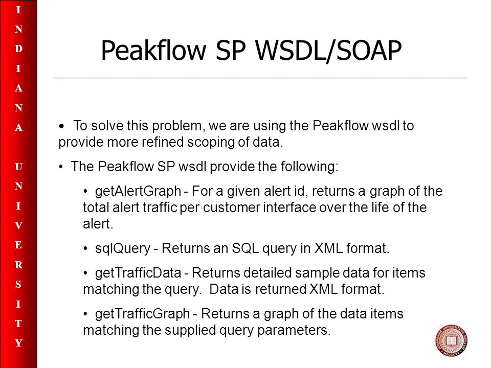 INDIANAUNIVERSITYINDIANAUNIVERSITY To solve this problem, we are using the Peakflow wsdl to provide more refined scoping of data.