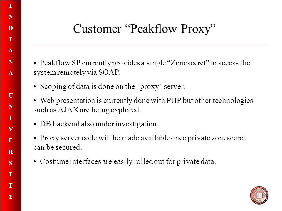 INDIANAUNIVERSITYINDIANAUNIVERSITY Peakflow SP currently provides a single Zonesecret to access the system remotely via SOAP.