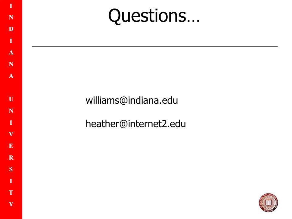 INDIANAUNIVERSITYINDIANAUNIVERSITY Questions… williams@indiana.edu heather@internet2.edu