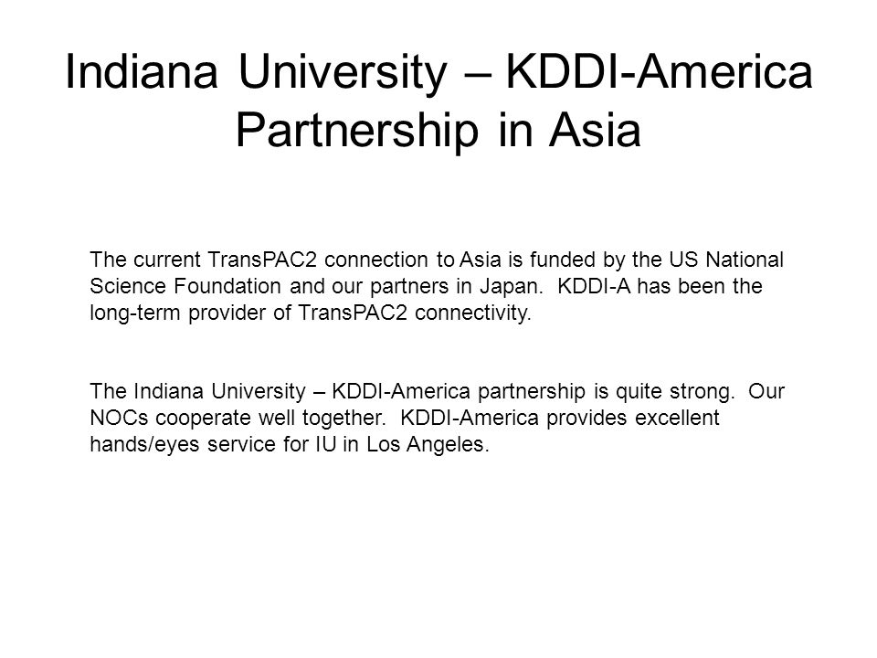 Indiana University – KDDI-America Partnership in Asia The current TransPAC2 connection to Asia is funded by the US National Science Foundation and our partners in Japan.