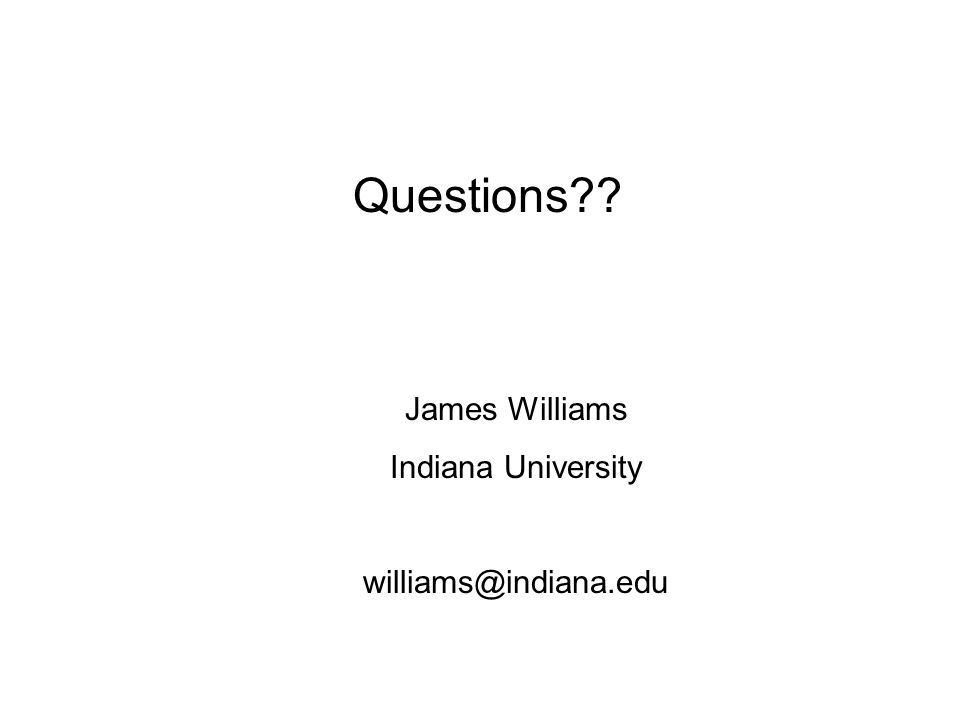 Questions James Williams Indiana University williams@indiana.edu