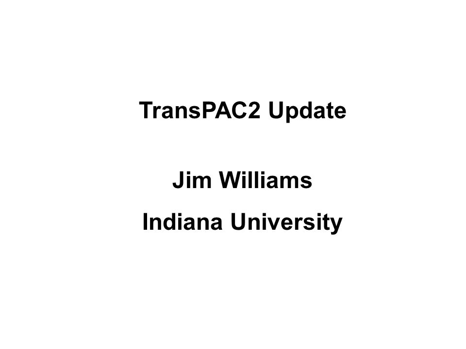 TransPAC2 Update Jim Williams Indiana University