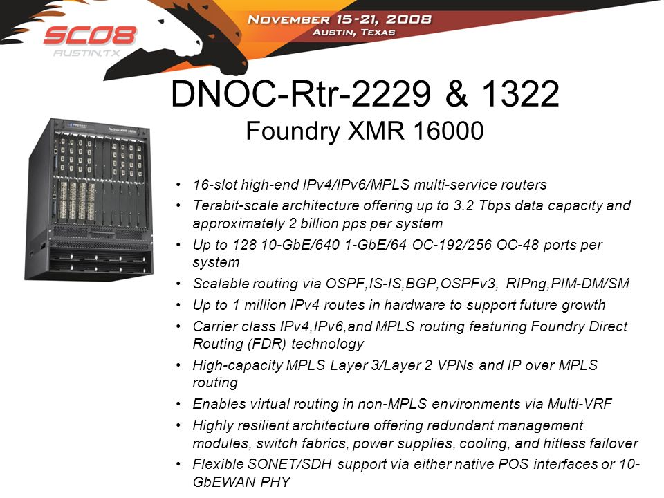 DNOC-Rtr-2229 & 1322 Foundry XMR 16000 16-slot high-end IPv4/IPv6/MPLS multi-service routers Terabit-scale architecture offering up to 3.2 Tbps data c