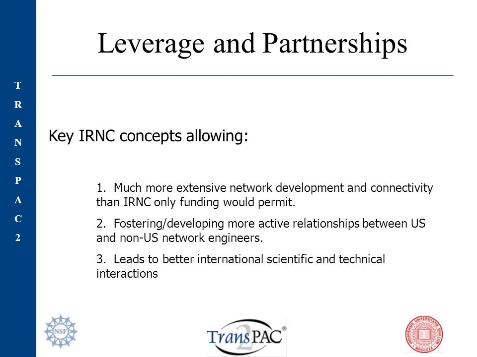 TRANSPAC2TRANSPAC2 Leverage and Partnerships Key IRNC concepts allowing: 1.