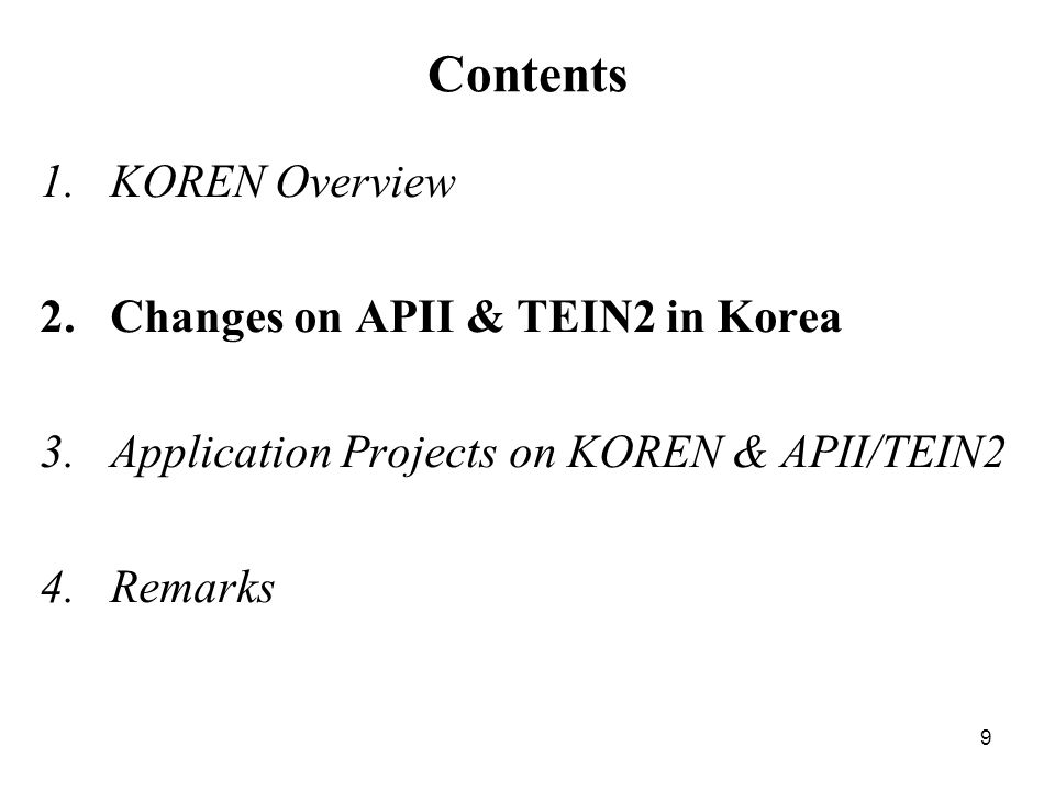 9 Contents 1.KOREN Overview 2.Changes on APII & TEIN2 in Korea 3.Application Projects on KOREN & APII/TEIN2 4.Remarks