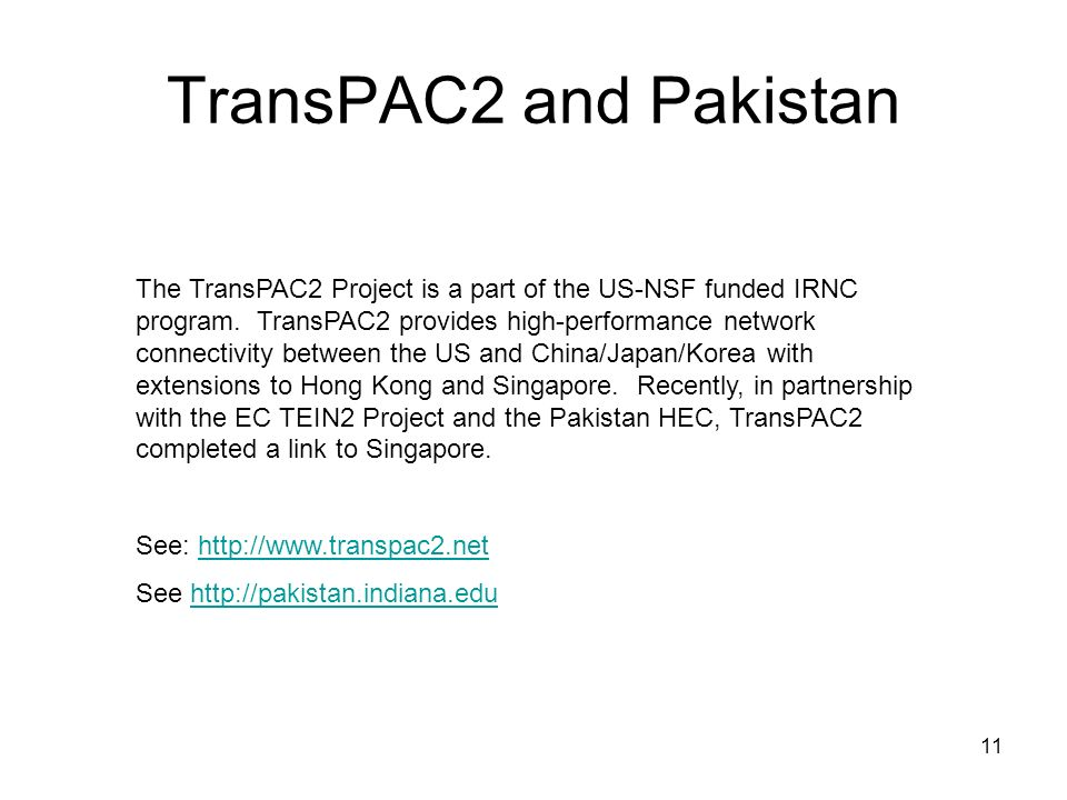 11 TransPAC2 and Pakistan The TransPAC2 Project is a part of the US-NSF funded IRNC program. TransPAC2 provides high-performance network connectivity
