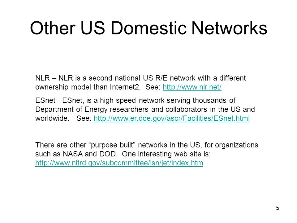 5 Other US Domestic Networks NLR – NLR is a second national US R/E network with a different ownership model than Internet2.