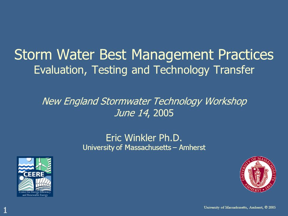 1 University of Massachusetts, Amherst, © 2005 Storm Water Best Management Practices Evaluation, Testing and Technology Transfer New England Stormwate