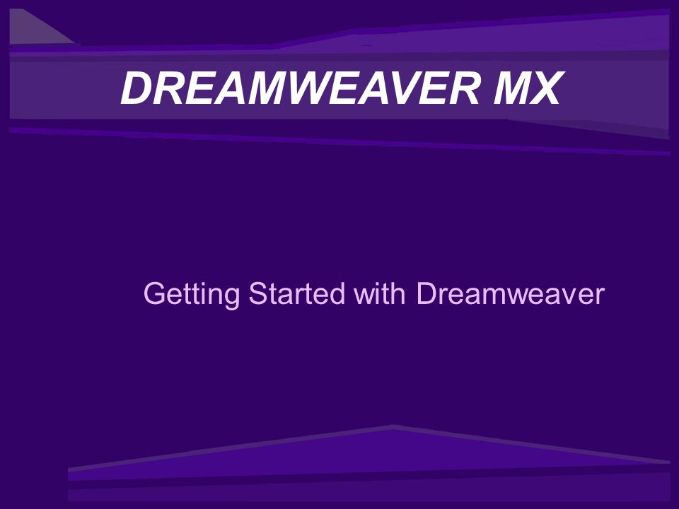 Getting Started with Dreamweaver DREAMWEAVER MX