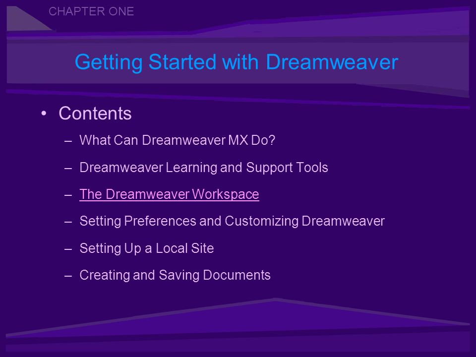 Getting Started with Dreamweaver Contents –What Can Dreamweaver MX Do.