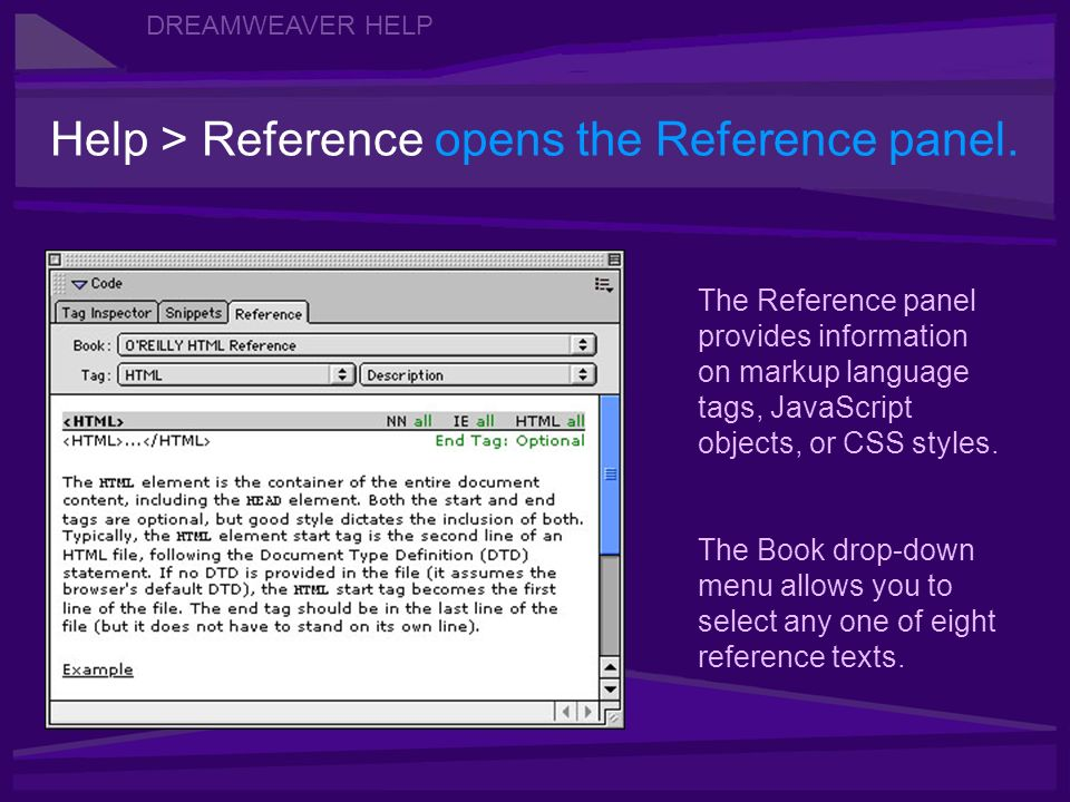 DREAMWEAVER HELP Help > Reference opens the Reference panel.