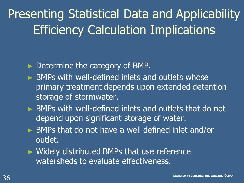 36 University of Massachusetts, Amherst, © 2004 Presenting Statistical Data and Applicability Efficiency Calculation Implications Determine the category of BMP.