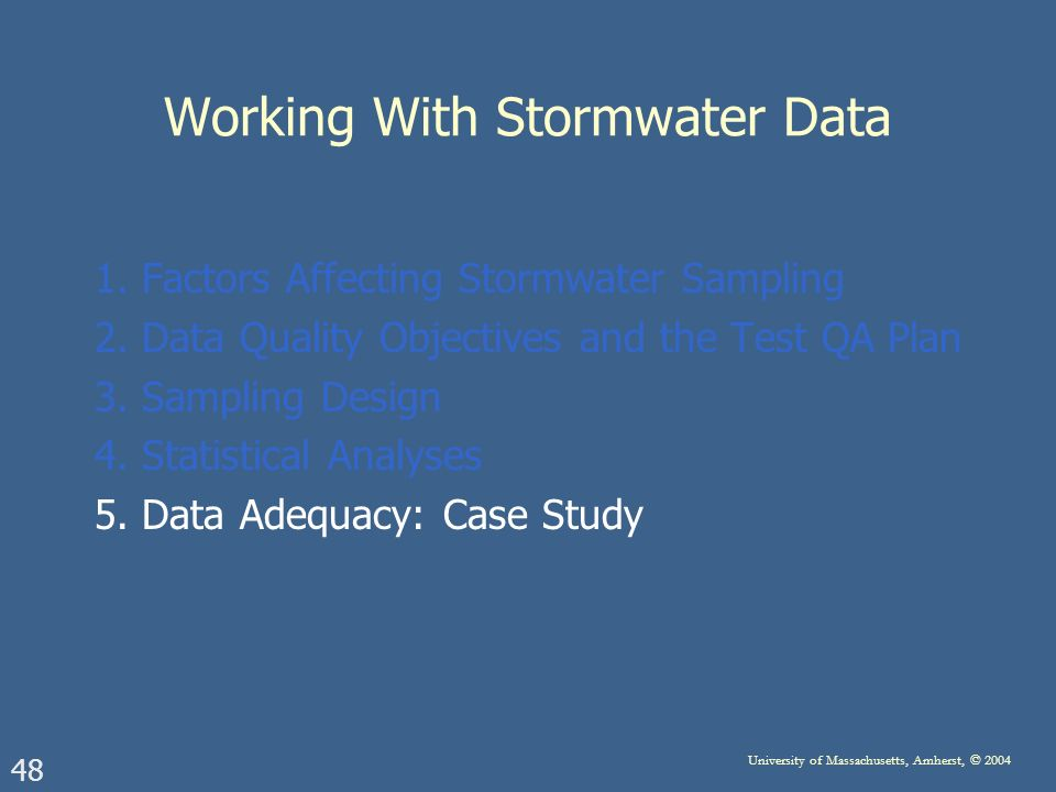 48 University of Massachusetts, Amherst, © 2004 Working With Stormwater Data 1.