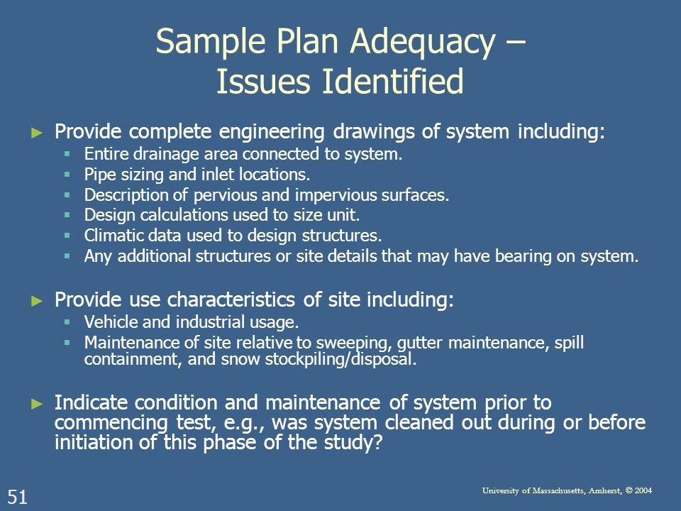 51 University of Massachusetts, Amherst, © 2004 Sample Plan Adequacy – Issues Identified Provide complete engineering drawings of system including: Entire drainage area connected to system.