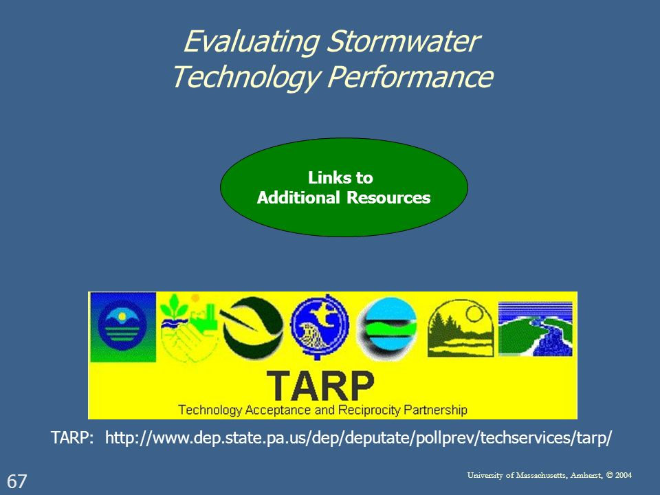 67 University of Massachusetts, Amherst, © 2004 Evaluating Stormwater Technology Performance TARP:   Links to Additional Resources