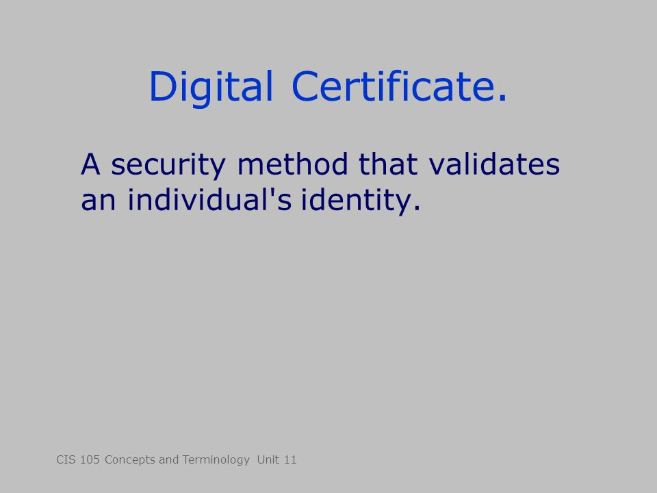 CIS 105 Concepts and Terminology Unit 11 Digital Certificate.