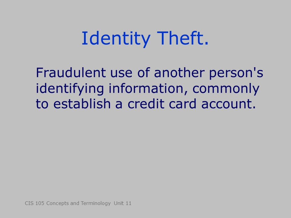 CIS 105 Concepts and Terminology Unit 11 Identity Theft.