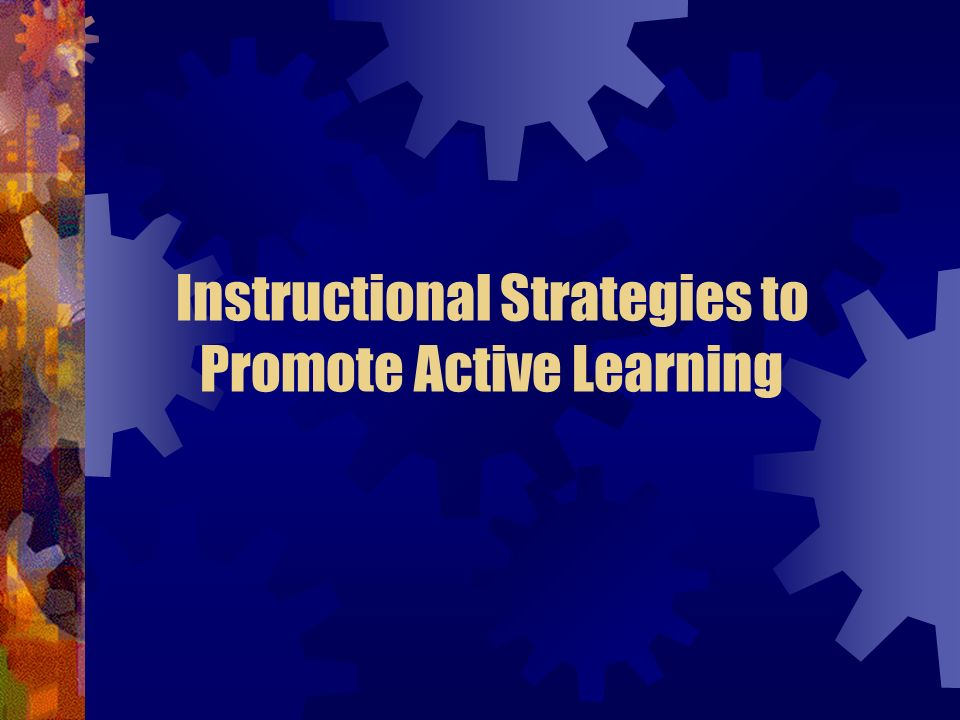 Instructional Strategies to Promote Active Learning