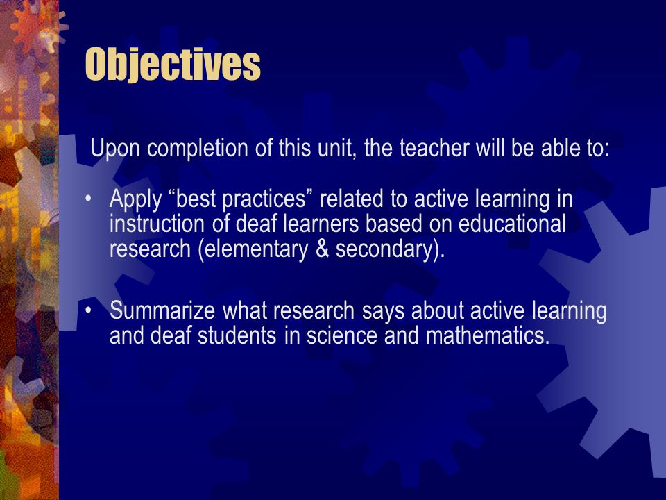 Objectives Apply best practices related to active learning in instruction of deaf learners based on educational research (elementary & secondary). Sum