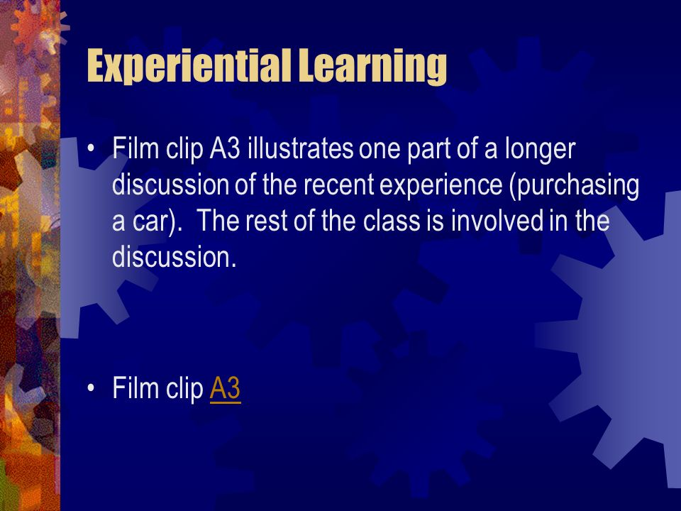 Experiential Learning Film clip A3 illustrates one part of a longer discussion of the recent experience (purchasing a car). The rest of the class is i