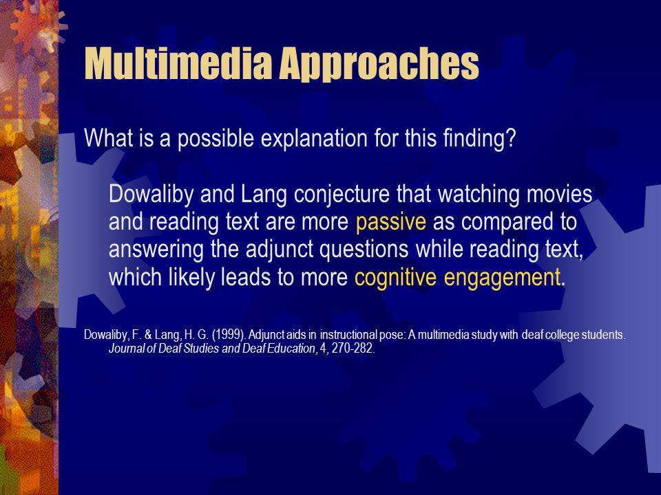 Multimedia Approaches What is a possible explanation for this finding? Dowaliby and Lang conjecture that watching movies and reading text are more pas