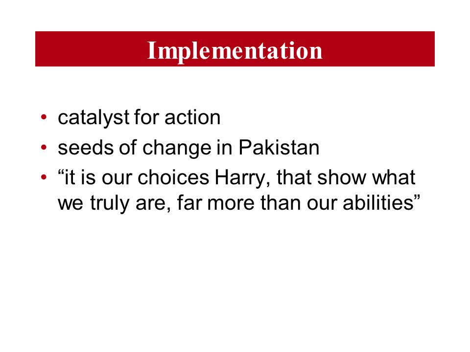 Implementation catalyst for action seeds of change in Pakistan it is our choices Harry, that show what we truly are, far more than our abilities