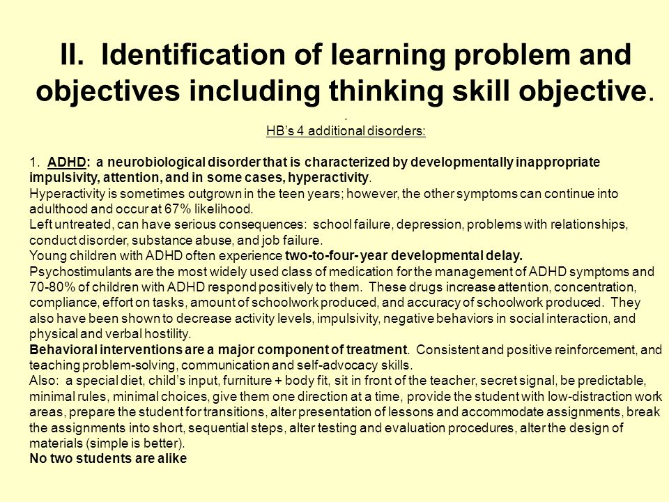 II. Identification of learning problem and objectives including thinking skill objective.. HBs 4 additional disorders: 1. ADHD: a neurobiological diso