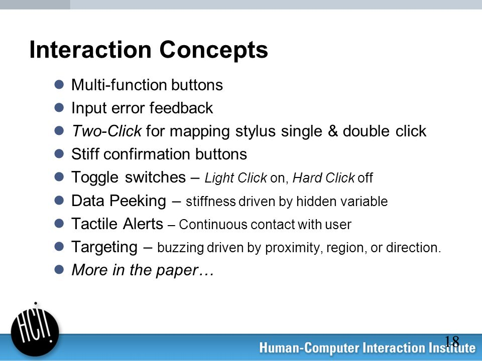 18 Interaction Concepts Multi-function buttons Input error feedback Two-Click for mapping stylus single & double click Stiff confirmation buttons Togg