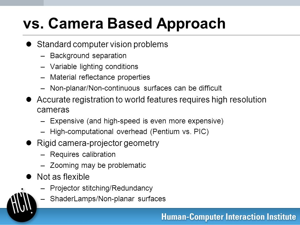 vs. Camera Based Approach Standard computer vision problems –Background separation –Variable lighting conditions –Material reflectance properties –Non
