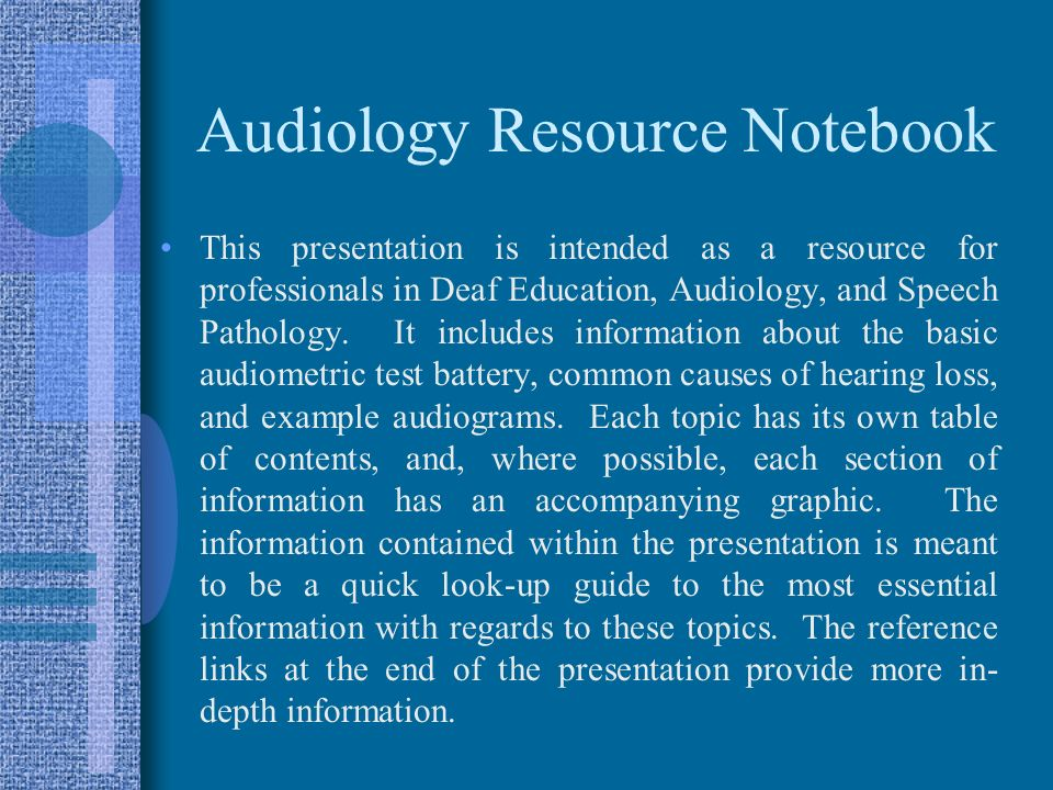 Audiology Resource Notebook This presentation is intended as a resource for professionals in Deaf Education, Audiology, and Speech Pathology.