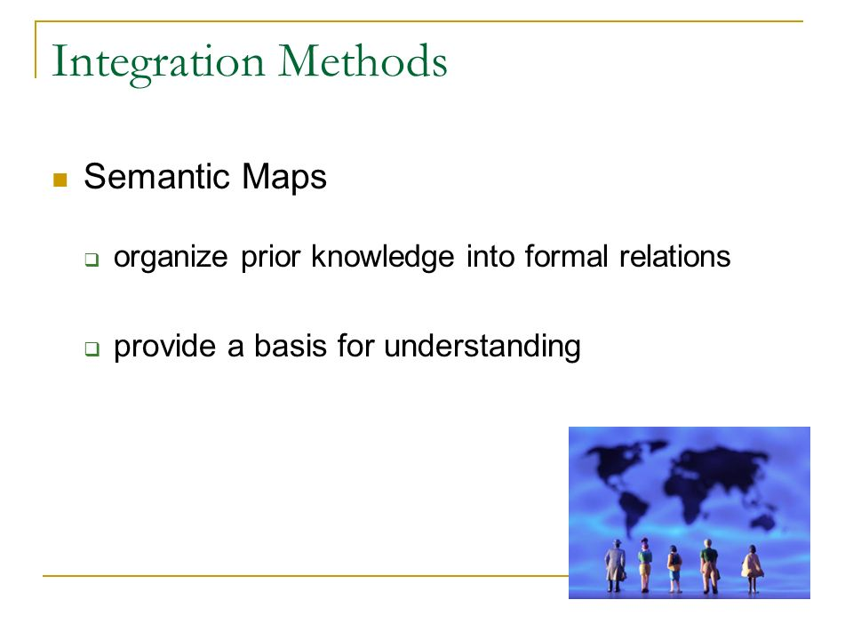 Integration Methods Semantic Maps organize prior knowledge into formal relations provide a basis for understanding