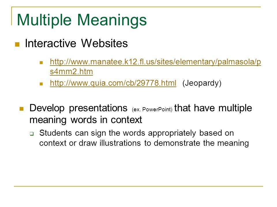 Multiple Meanings http://www.manatee.k12.fl.us/sites/elementary/palmasola/p s4mm2.htm http://www.manatee.k12.fl.us/sites/elementary/palmasola/p s4mm2.