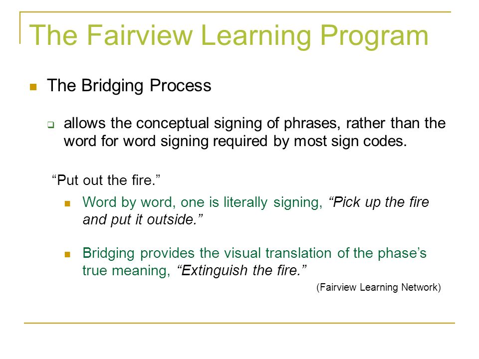 The Fairview Learning Program The Bridging Process allows the conceptual signing of phrases, rather than the word for word signing required by most si