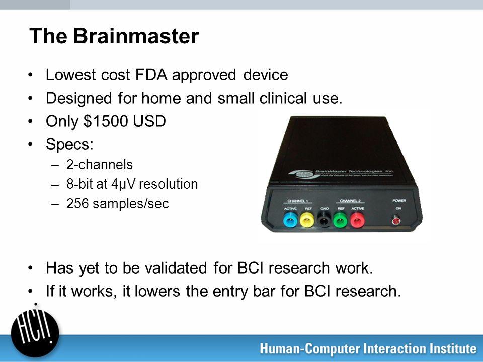 Lowest cost FDA approved device Designed for home and small clinical use. Only $1500 USD Specs: –2-channels –8-bit at 4µV resolution –256 samples/sec