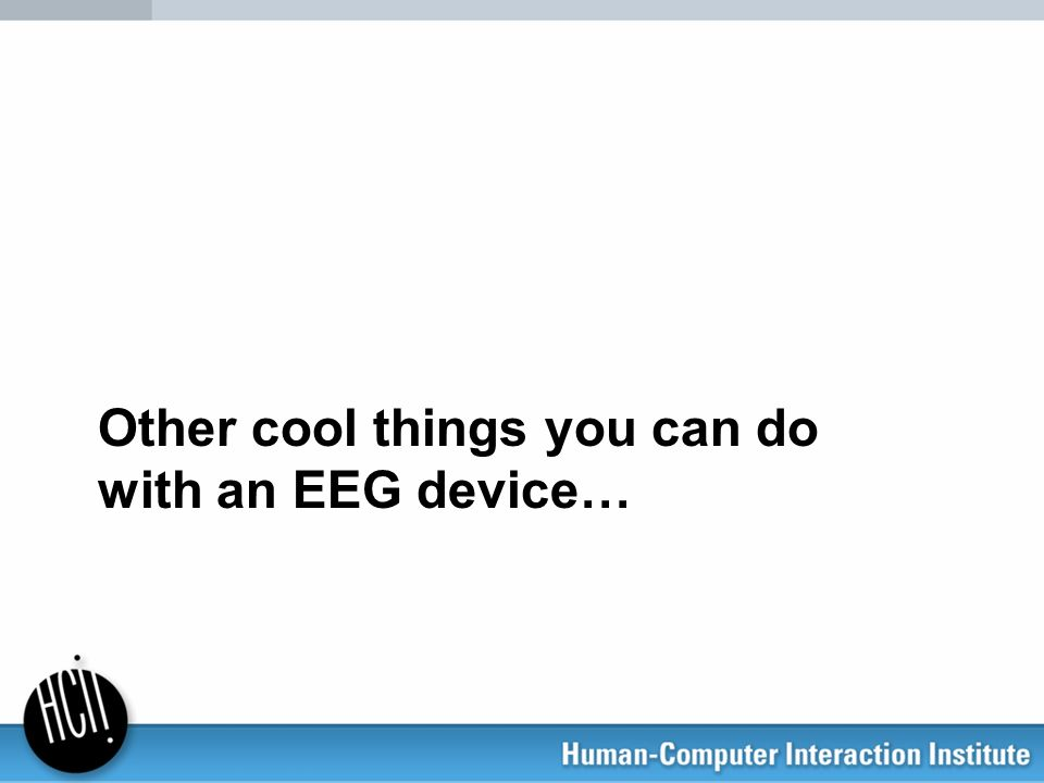 Other cool things you can do with an EEG device…