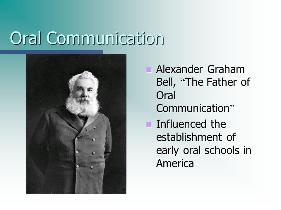 Oral Communication Alexander Graham Bell, The Father of Oral Communication Alexander Graham Bell, The Father of Oral Communication Influenced the esta