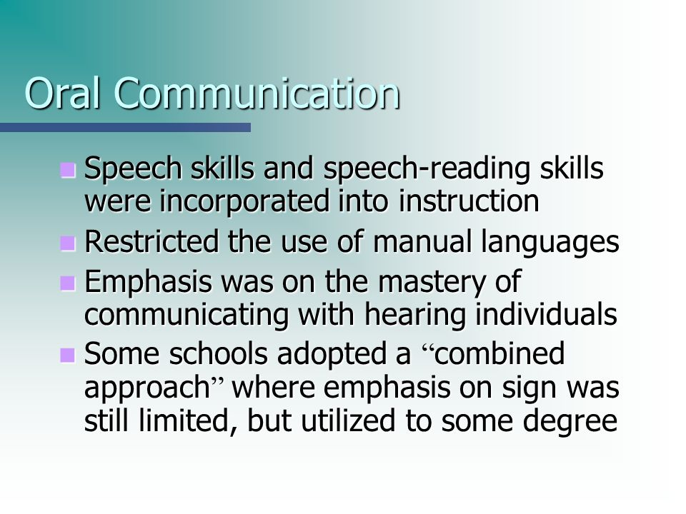 Oral Communication Speech skills and speech-reading skills were incorporated into instruction Speech skills and speech-reading skills were incorporate