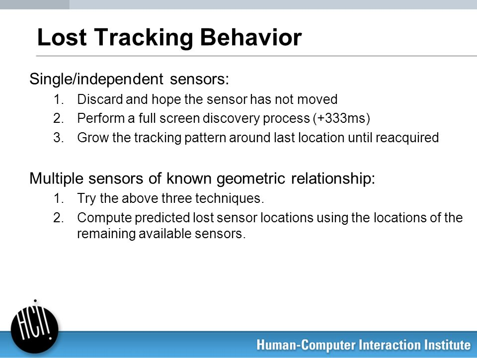 Lost Tracking Behavior Single/independent sensors: 1.Discard and hope the sensor has not moved 2.Perform a full screen discovery process (+333ms) 3.Gr
