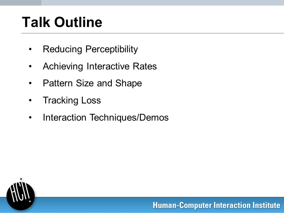Talk Outline Reducing Perceptibility Achieving Interactive Rates Pattern Size and Shape Tracking Loss Interaction Techniques/Demos