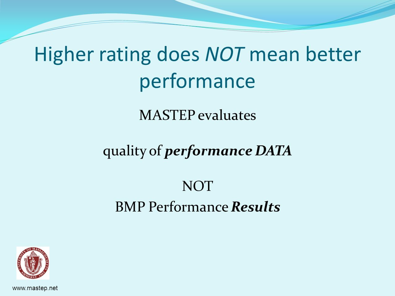 www.mastep.net Higher rating does NOT mean better performance MASTEP evaluates quality of performance DATA NOT BMP Performance Results