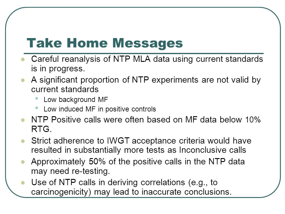 Take Home Messages Careful reanalysis of NTP MLA data using current standards is in progress.