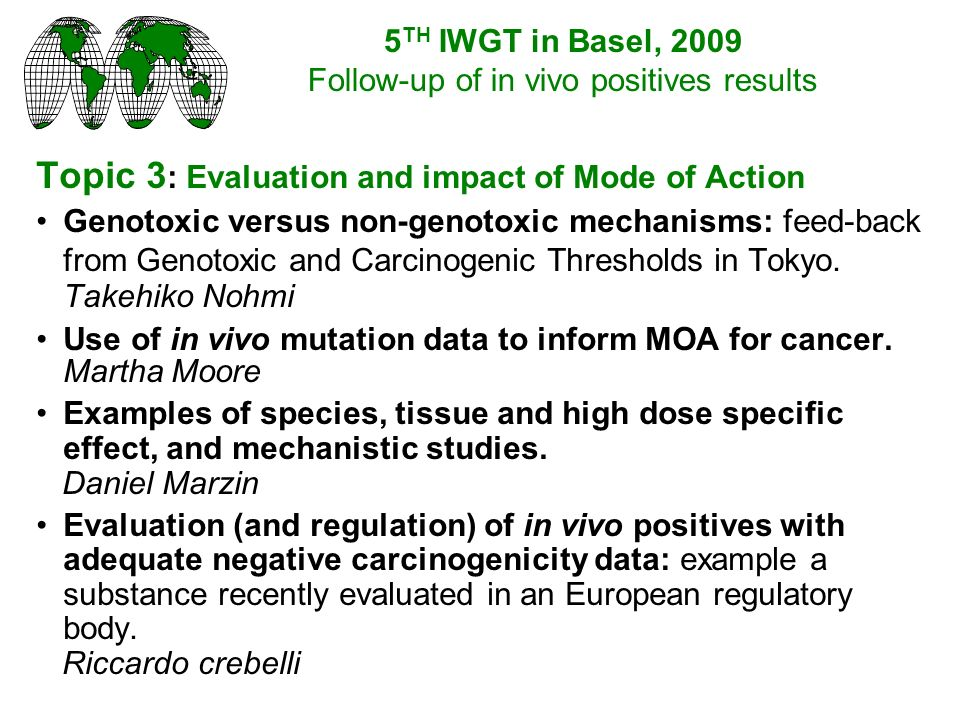 Topic 3 : Evaluation and impact of Mode of Action Genotoxic versus non-genotoxic mechanisms: feed-back from Genotoxic and Carcinogenic Thresholds in Tokyo.