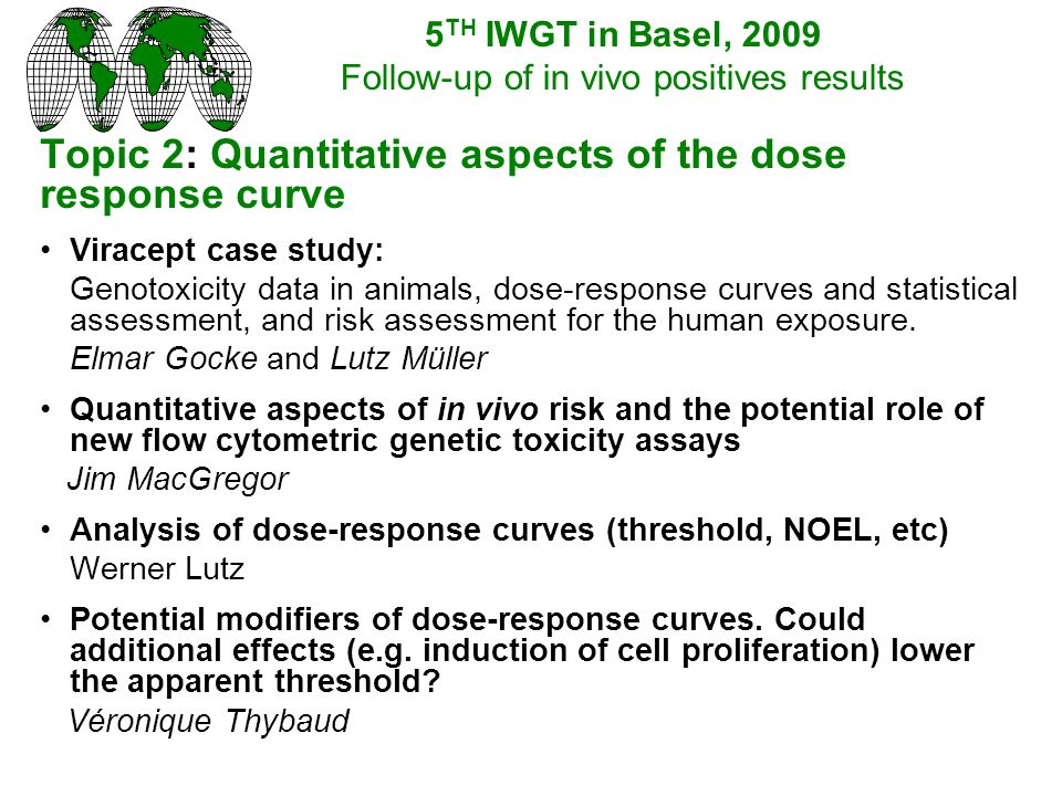 Topic 2: Quantitative aspects of the dose response curve Viracept case study: Genotoxicity data in animals, dose-response curves and statistical assessment, and risk assessment for the human exposure.
