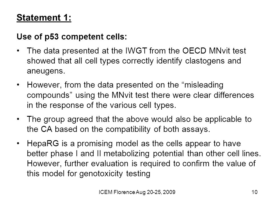 ICEM Florence Aug 20-25, Use of p53 competent cells: The data presented at the IWGT from the OECD MNvit test showed that all cell types correctly identify clastogens and aneugens.