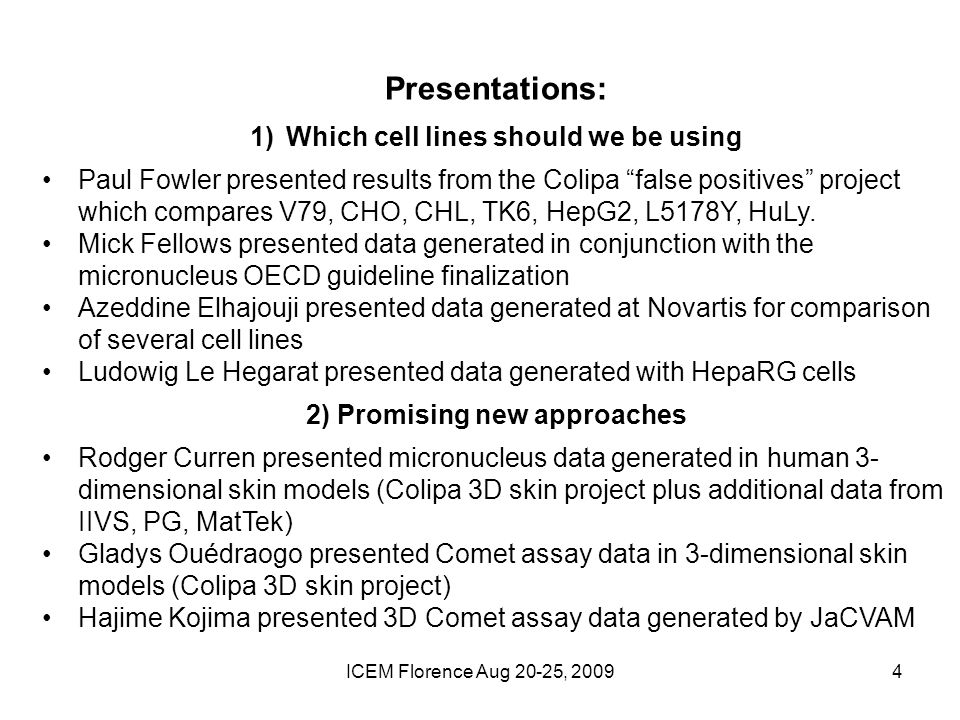 ICEM Florence Aug 20-25, Presentations: 1)Which cell lines should we be using Paul Fowler presented results from the Colipa false positives project which compares V79, CHO, CHL, TK6, HepG2, L5178Y, HuLy.