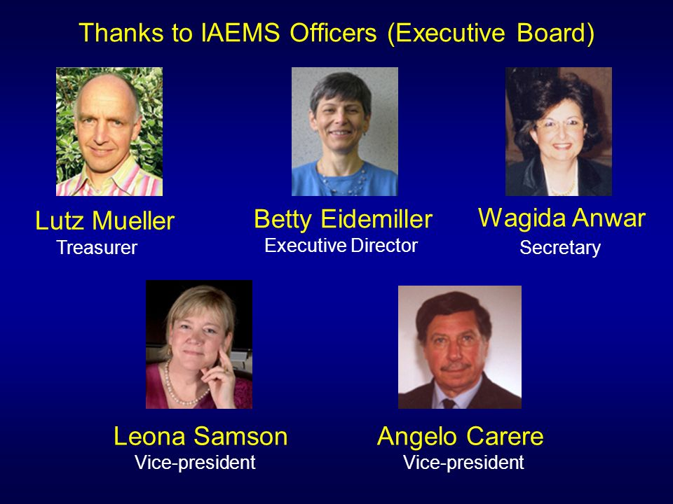 Thanks to IAEMS Officers (Executive Board) Lutz Mueller Treasurer Betty Eidemiller Executive Director Wagida Anwar Secretary Leona Samson Vice-president Angelo Carere Vice-president