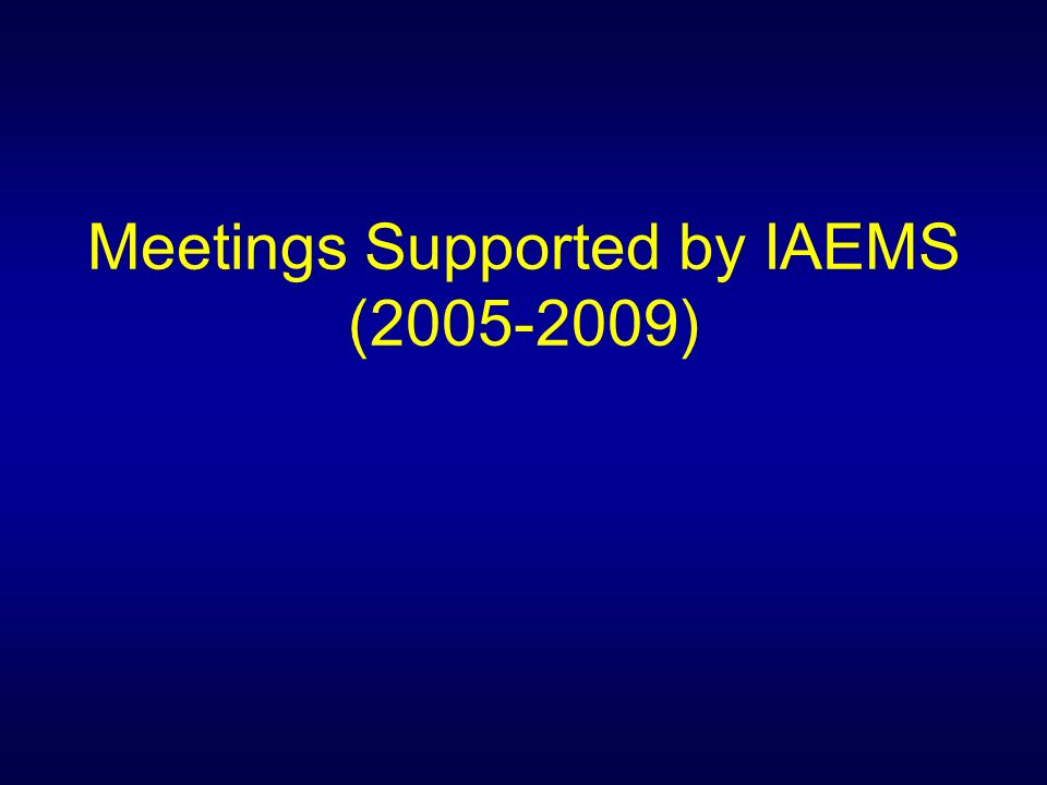 Meetings Supported by IAEMS ( )